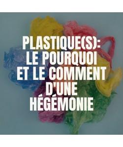 Plastique(s): le pourquoi et le comment d'une hégémonie.
